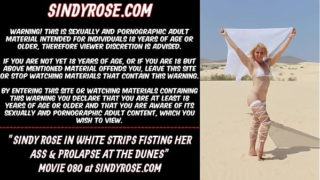Sindy Rose in White Strips Fisting Her Ass Prolapse at the Dunes